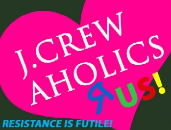 JCrew-a-holics R Us:  Resistance is Futile!
