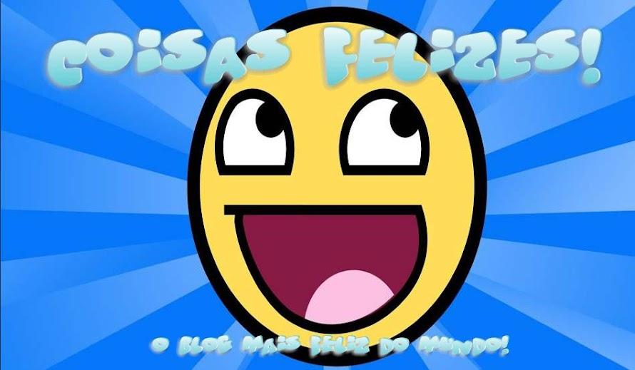 Coisas Felizes! O blog mais feliz do mundo!