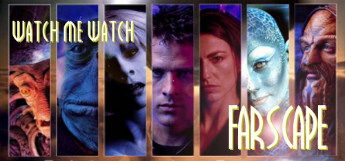 Watch Me Watch Farscape