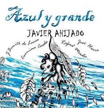 AZUL Y GRANDE - NUEVO CD DE JAVIER AHIJADO