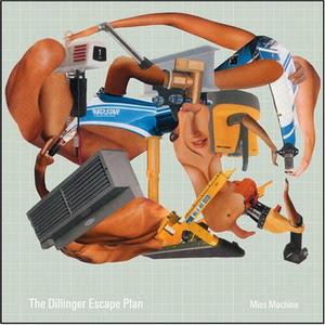 http://3.bp.blogspot.com/_6C77dzfhNOQ/Rs4RixJT9OI/AAAAAAAAAJc/32A3KzdqVl0/s400/Dillinger_Escape_Plan_-_Miss_Machine.jpg