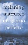 """UN LIBRO.... """"UN DÍA PERFECTO""""- Melania Mazzucco (ed.Anagrama)"""