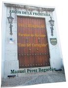 """Arcos de la Frontera; Vida y Milagros del Parador de Turismo, """"Casa del Corregidor"""""""