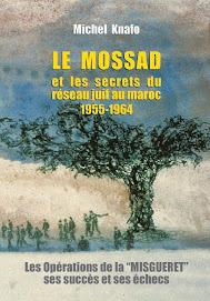 """""""LE MOSSAD et les secrets du réseau juif marocain 1955-1964"""" de Michel Knafo"""