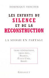 Dominique Frischer  LES ENFANTS DU SILENCE ET DE LA RECONSTRUCTION  La Shoah en partage
