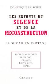 Dominique Frischer  LES ENFANTS DU SILENCE ET DE LA RECONSTRUCTION  La Shoah en partage