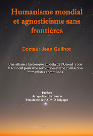 HUMANISME MONDIAL et AGNOTICISME SANS FRONTIERES du Dr JEAN GUILHOT