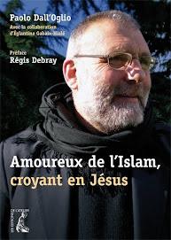 AMOUREUX DE L'ISLAM, CROYANT EN JESUS par Paolo Dall'Oglio  Préface de Régis Debray