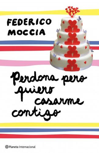 Perdona pero Quiero Casarme Contigo por Federico Moccia