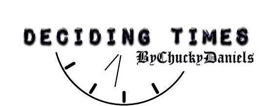 Deciding Times | By Chucky Daniels