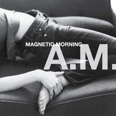 Magnetic Morning - A.M.