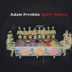 Adam Franklin - Spent Bullets