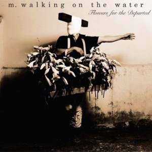 M. Walking On The Water - Flowers Of The Departed