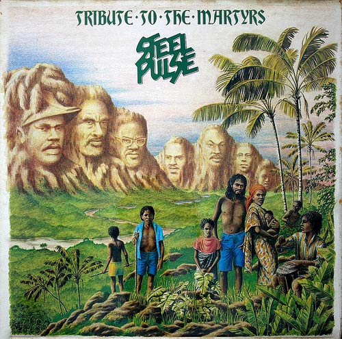 http://3.bp.blogspot.com/_6XcJ8hqX3g0/TP62NdZZPJI/AAAAAAAAByk/qiULuJY_cBE/s1600/1979-steel_pulse-tribute_to_the_martyrs.jpg