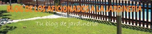 BLOG DE LOS AFICIONADOS A LA JARDINERIA