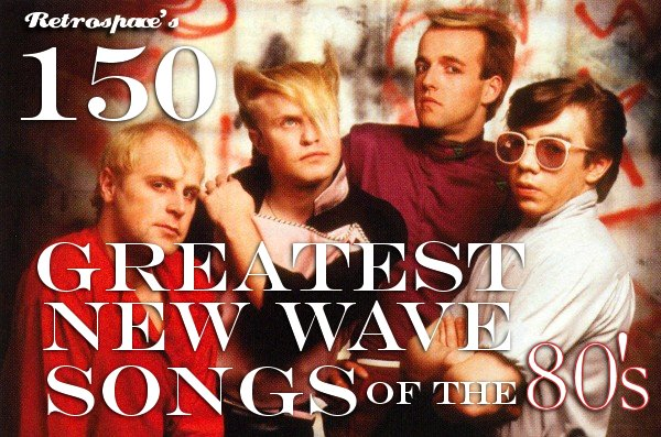 Retrospace's 150 Greatest New Wave Songs of the 1980's