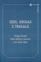 Sexo, drogas e tralalá, Thiago Picchi, Fábio Fabrício Fabretti, Ana Paula Maia