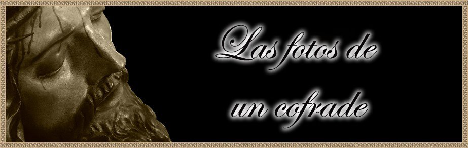 .:LAS FOTOS DE UN COFRADE:.