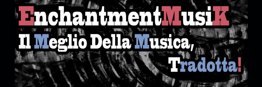 EnchantmentMusiK (Il Meglio Della Musica Tradotta)