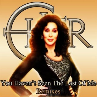 http://3.bp.blogspot.com/_6r7tjj1SvhY/TRe9-85_BvI/AAAAAAAADu4/gcO-D76pfLs/s1600/Cher-You-Havent-Seen-The-Last-Of-Me-320x320.jpg