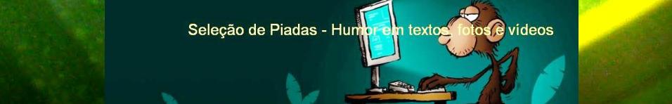 Seleção de Piadas - Humor em textos, fotos e vídeos