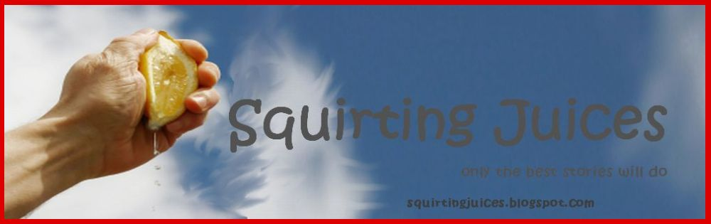 Squirting Juices