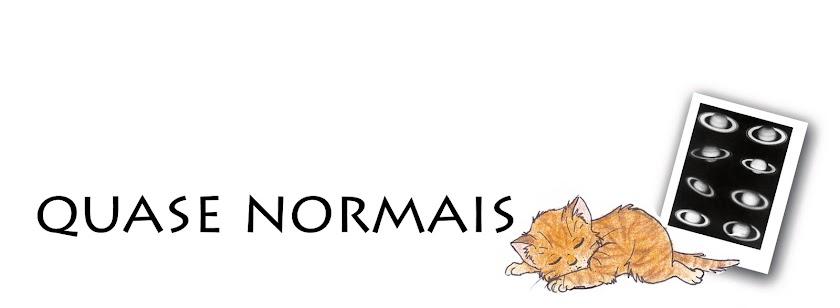 - Quase Norмais.