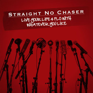 Straight No Chaser - Live Your Life and Flow With Whatever You Like