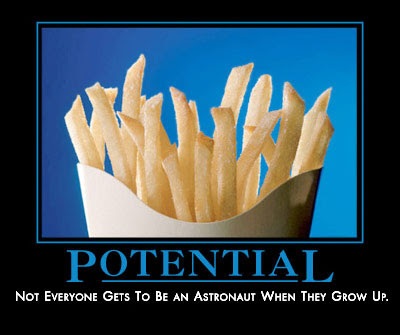Potential, Not everyone gets to be an astronaut when they grow up. - Despair, Inc