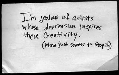 I'm jealous of artists whose depression inspires their creativity (mine just seems to stop it)