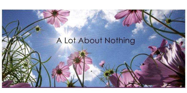 A lot about nothing