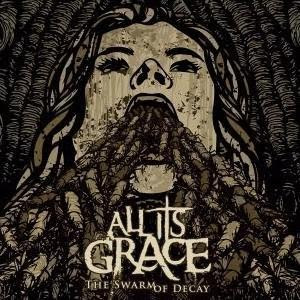 All Its Grace - The Swarm Of Decay