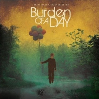Burden Of A Day - Blessed Be Our Ever After
