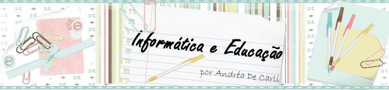 INFORMÁTICA E EDUCAÇÃO  -  por  Andréa De Carli