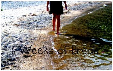 Six Weeks of Break