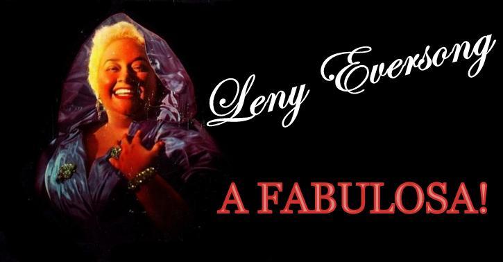 Leny Eversong, a Fabulosa!
