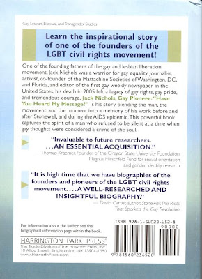 Jack Nichols biography back book cover - 'Invaluable to future researchers... An essential acquisition.' -- Thomas Kraemer, Founder of the Oregon State University Foundation, Magnus Hirschfeld Fund for sexual orientation and gender identity research