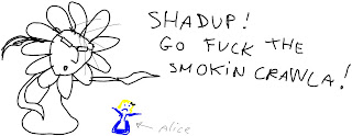 Shadup! Go fuck the smoking crawla!