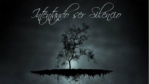 intentando ser silencio