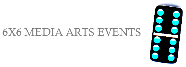 6X6 Media Arts Events