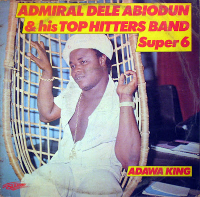 Admiral Dele Abiodun & his Top Hitters Band Super 6 -Adawa King, Olumo 1977
