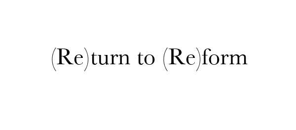 (Re)turn to (Re)form