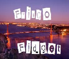 Frisco Fidget