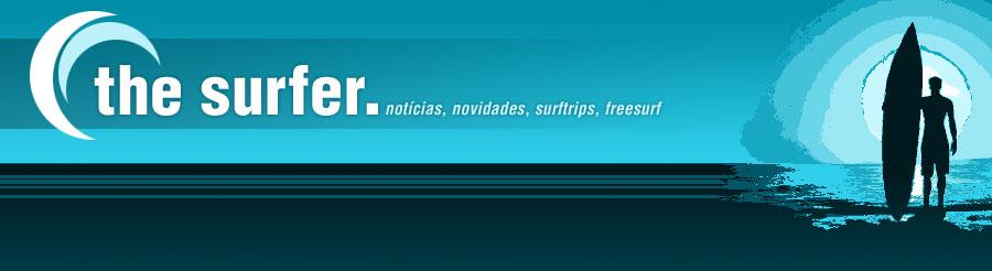 The Surfer Blog - Notícias, Viagens, Campeonatos, Produtos, Soul Surf, Skate.