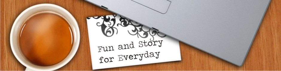 Fun and Story for Everyday