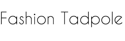 Fashion Tadpole