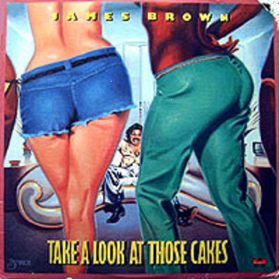 James Brown, les albums-clés ? James Brown Take Look At Those Cakes 1978