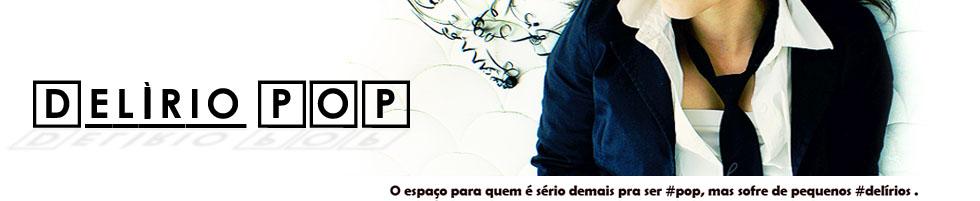 .: Delírio Pop :.