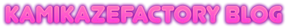 KAMIKAZE FACTORY BLOG