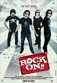 Rock on (2008) (starring Farhan Akhtar, Arjun Ramphal, Prachi Desai)